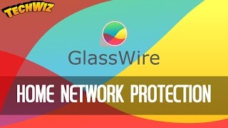 Protect & Secure Your Home Network With Glasswire