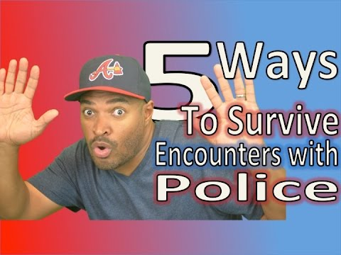 5 Ways To Survive Encounters with Police