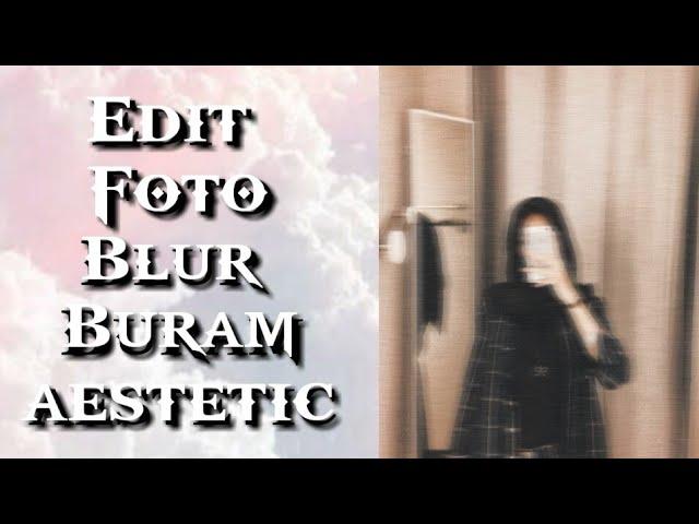 Edit Foto Blur Buram Aesthetic Youtube