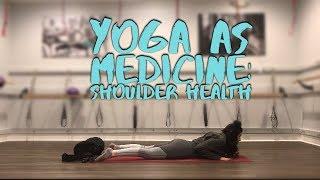 Shoulder Health (YOGA AS MEDICINE SERIES)