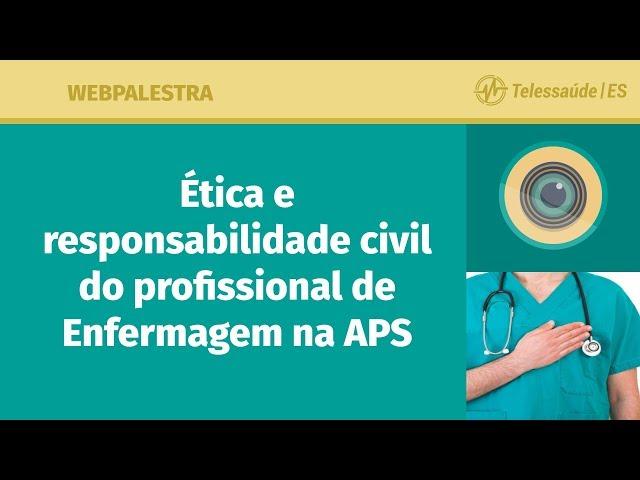 WebPalestra: Ética e responsabilidade civil do profissional de Enfermagem na APS