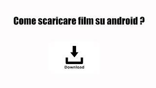 Come scaricare film su android ?
