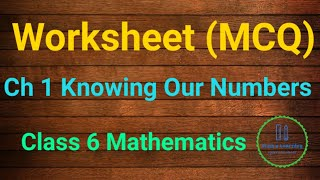 Worksheet 1(MCQ) Chapter 1 Knowing Our Numbers - Class 6 NCERT Mathematics@Mathelearning