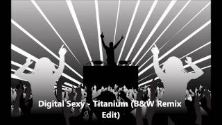 Digital Sexy - Titanium (B&W Remix Edit)