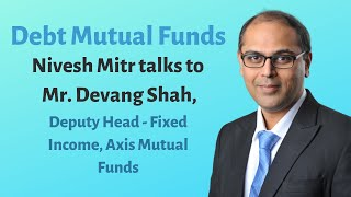 Debt Mutual Funds with Mr Devang Shah, Deputy Head - Fixed Income, Axis Mutual Funds