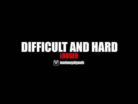 DIFFICULT AND HARD - LOOSER