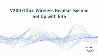 VXi V200 Office Wireless Headset System: Set up with an EHS (Electronic Hook Switch)