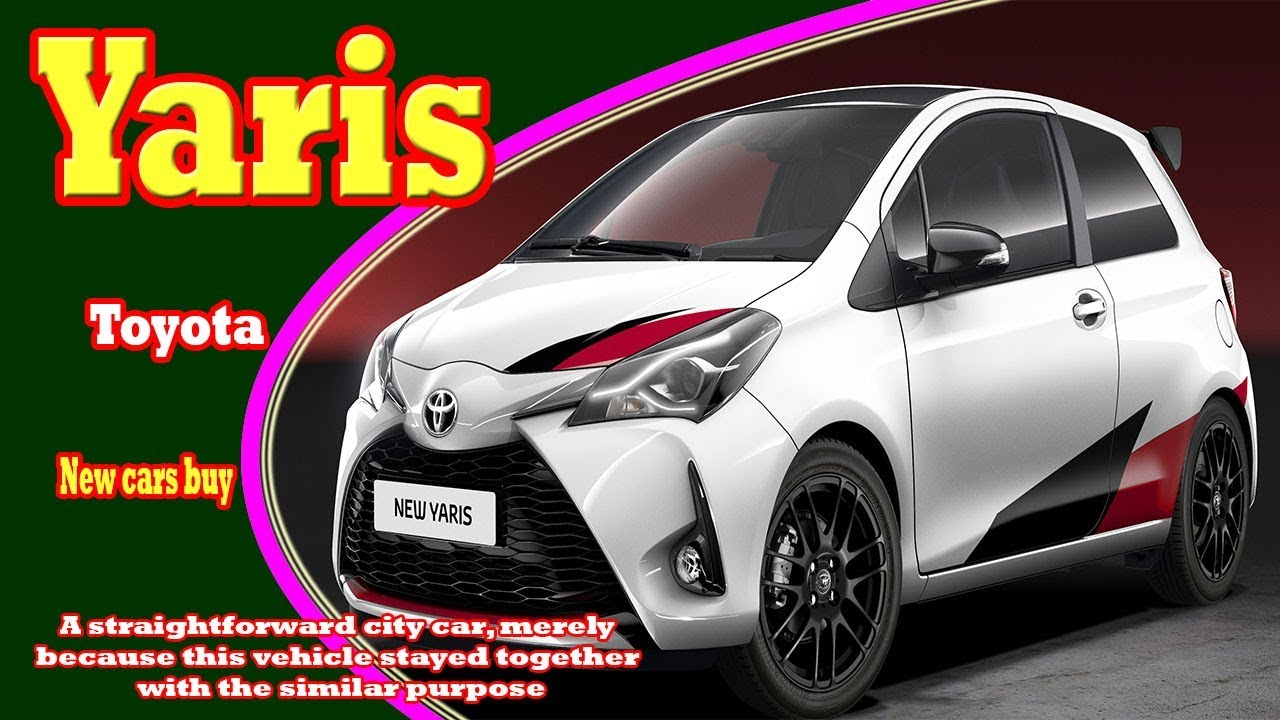 2019 toyota yaris 2019 toyota yaris sedan 2019 toyota yaris hatchback new cars buy youtube. Black Bedroom Furniture Sets. Home Design Ideas