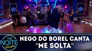 Nego do Borel canta Me Solta | The Noite (17/09/18)