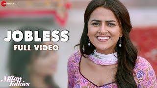 Jobless - Full Video | Milan Talkies | Akriti Kakar, Sukriti & Prakriti | Shraddha, Reecha & Ali