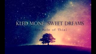 Kled Mone - Sweet Dreams (Are made of this)