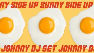DJ Johnny 🍳Sunny Side Up 🍳Full Set #DJ_JOHNNY_SUNNYSIDEUP