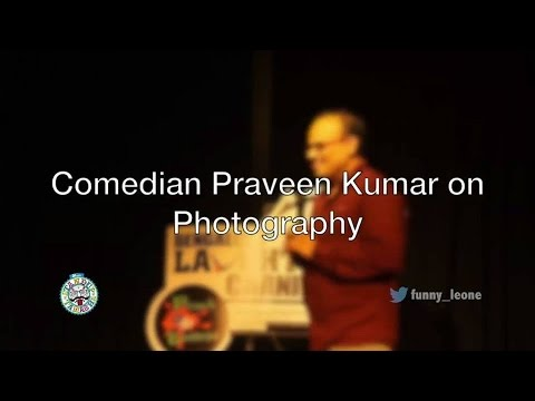 Praveen Kumar on photography - standup comedy clip