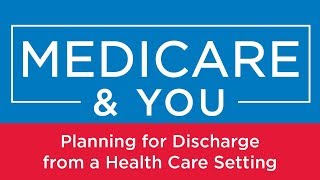 Medicare & You: Planning for Discharge from a Health Care Setting