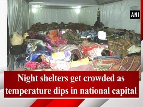 Night shelters get crowded as temperature dips in national capital - ANI News