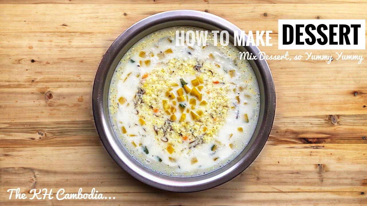 Mix Dessert & Chab Chay / របៀបធ្វើបង្អែមចាប់ឆាយ How to make Dessert so easily, Yummy Yummy ...