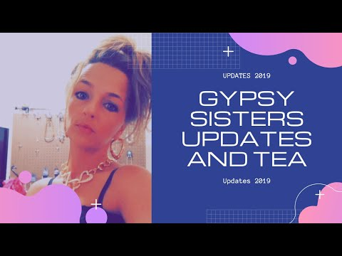 gypsy-sisters//-recent-2019-updates-and-tea-on-the-girls!!!