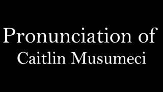 Pronunciation of Caitlin Musumeci