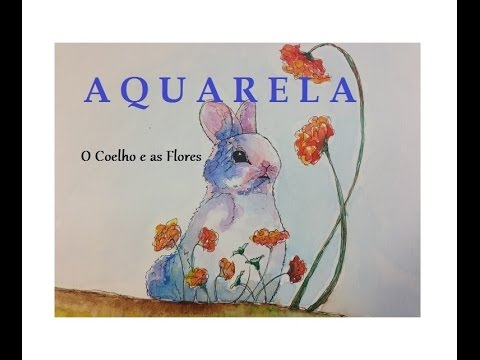 O Coelho e as Flores - Aquarela (The Rabbit and the Flowers - Watercolor) - VIDEO