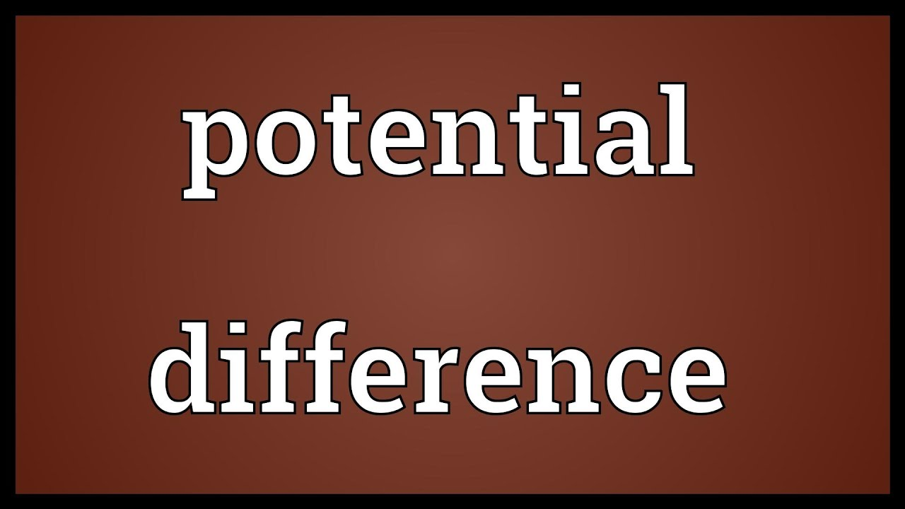 Potential difference Meaning