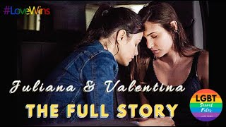 THE FULL STORY OF JULIANA & VALENTINA - Juliantina with Deleted Scenes