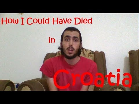 How I Could Have Died In Croatia