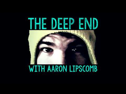 The Deep End w/Aaron Lipscomb #5 - Creating Opportunity: Making The Most Of Mortality