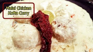 Malai Chicken Kofta Curry | How to cook Malai Kofta | White Malai Kofta Curry | My Kitchen My Dish