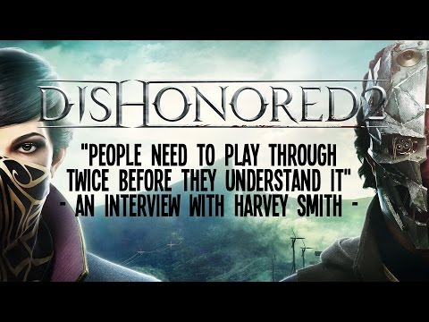 You'll Need to Play Through Dishonored 2 Twice Before You Understand It, Says Harvey Smith