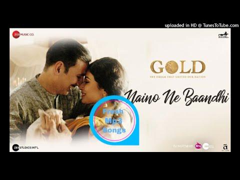 Naino Ne Baandhi Mp3 Song - Gold 2018 Mp3 Songs - Akshay Kumar - Mouni Roy - Arko - Yasser Desai - F