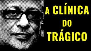 Luiz Felipe Pondé • A Clínica do Trágico