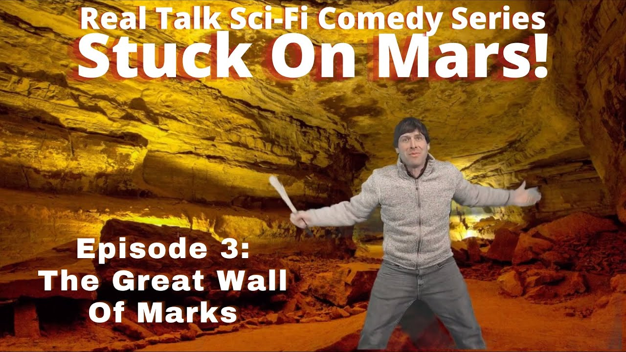 Stuck On Mars! Episode 3: The Great Wall of Marks.. 2021 SciFi Comedy!