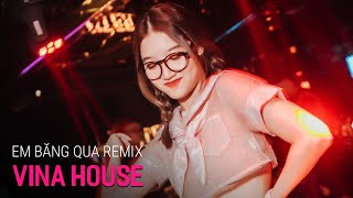NONSTOP Vinahouse 2020 - Em Băng Qua Remix | Nhạc Sàn Hay Bass Cực Mạnh 2020, Nonstop Việt Mix 2020