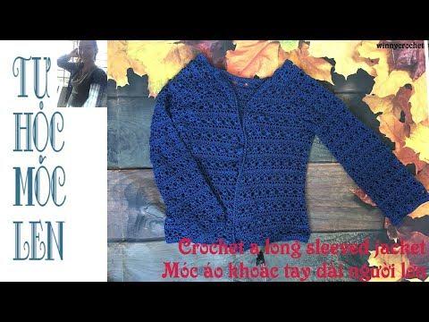 Móc áo Khoác Dài Tay (phần Cuối) - Crochet Long Sleeved Jacket (P2)