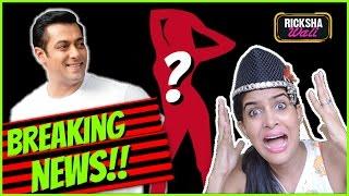 BREAKING NEWS: SALMAN HAS A NEW GIRLFRIEND ? Rickshawali Reacts