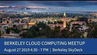 006 - UC Berkeley Cloud Computing Meetup 006 (August 27, 2019)