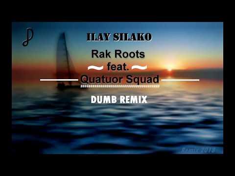 Rak Roots feat.  Quatuor Squad - Ilay Silako (Dumb Remix)