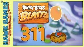 Angry Birds Blast Level 311 - 3 Stars Walkthrough, No Boosters