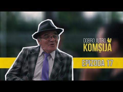 DOBRO JUTRO KOMŠIJA (NOVA SERIJA) - EPIZODA 17