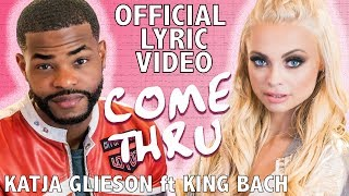 Come Thru Official Lyric Video Katja Glieson ft King