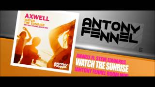 AXWELL Ft. STEVE EDWARDS - WATCH THE SUNRISE (ANTONY FENNEL BOOM MIX)