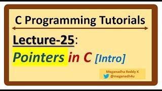C-Programming Tutorials : Lecture-25 - Pointers in C [Intro]