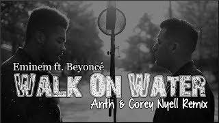Lyrics: Eminem ft. Beyoncé - Walk On Water (Anth & Corey Nyell remix)
