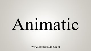 How To Pronounce Animatic