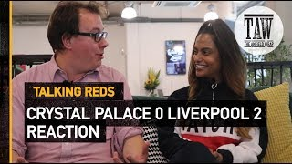 Crystal Palace 0 Liverpool 2: Reaction | TALKING REDS