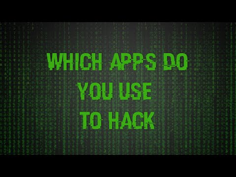 Which Apps Do You Use To Hack + Downloads
