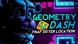 GEOMETRY DASH : FIVE NIGHTS AT FREDDY'S SISTER LOCATION