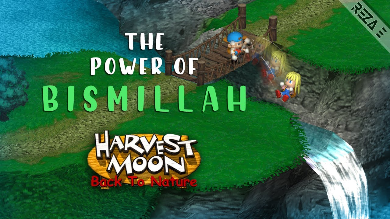 THE POWER OF BISMILLAH - Harvest Moon: Back to Nature