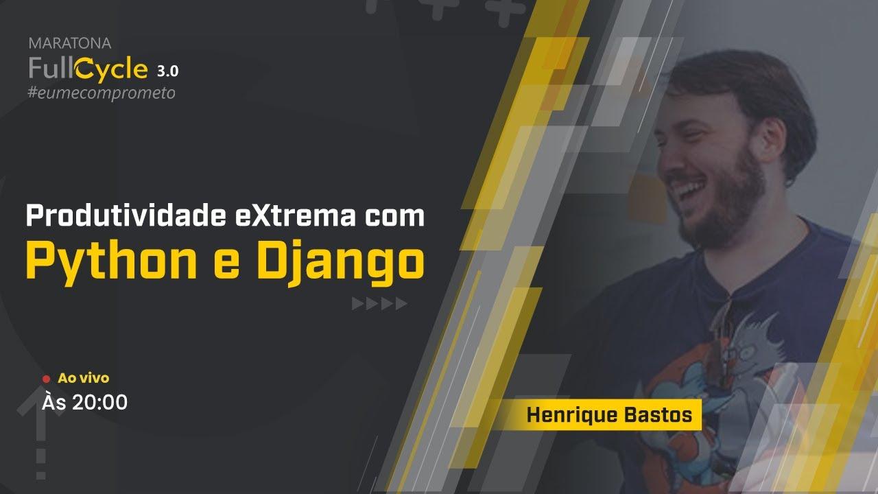Produtividade eXtrema com Django com Henrique Bastos