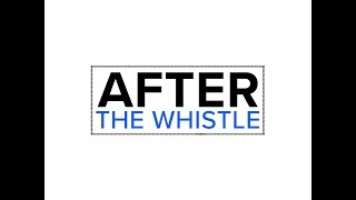After the Whistle-  3-13-2017